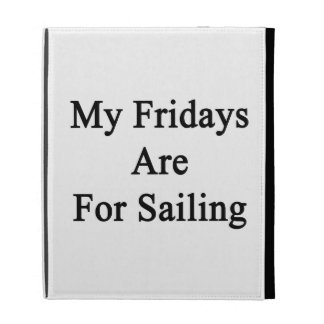 My Fridays Are For Sailing iPad Case