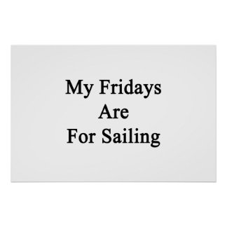 My Fridays Are For Sailing Poster