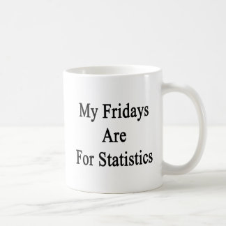 My Fridays Are For Statistics Coffee Mug