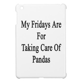 My Fridays Are For Taking Care Of Pandas Case For The iPad Mini