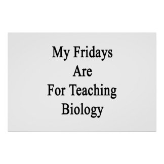 My Fridays Are For Teaching Biology Poster