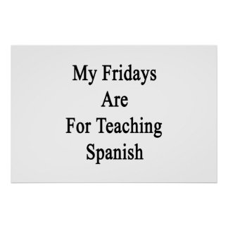 My Fridays Are For Teaching Spanish Poster