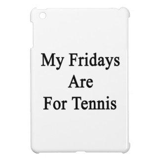 My Fridays Are For Tennis iPad Mini Case