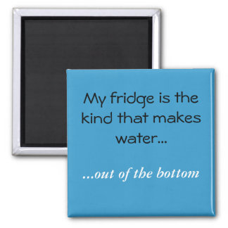 My fridge is the kind that makes water..., ...o... 2 inch square magnet
