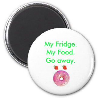 My Fridge.My Food.Go Away. Shocked Face food. 2 Inch Round Magnet