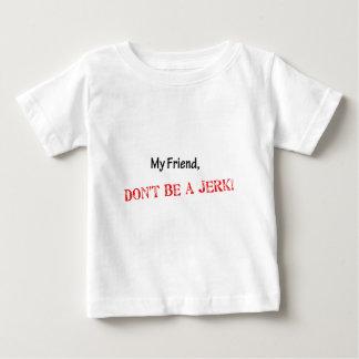 My Friend, don't be a Jerk Baby T-Shirt