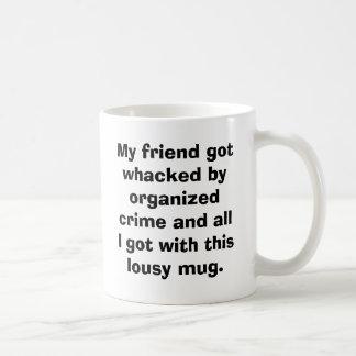 My friend got whacked by organized crime and al... coffee mug