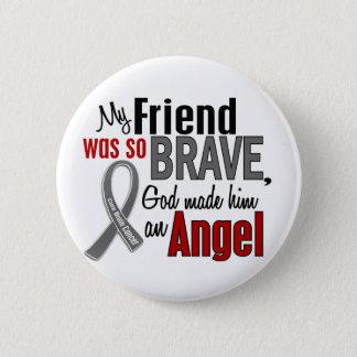 My Friend Is An Angel 1 Brain Cancer Button