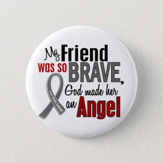 My Friend Is An Angel 1 Brain Cancer Pinback Button