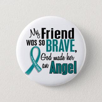 My Friend Is An Angel 1 Ovarian Cancer Button