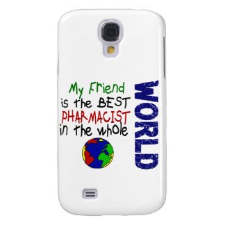 My Friend Is The Best Pharmacist In The World Samsung Galaxy S4 Cases