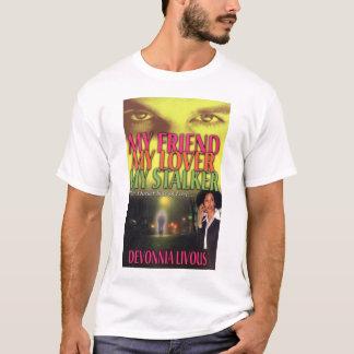 MY FRIEND, MY LOVER, MY STALKER.... T-Shirt