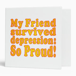 My Friend Survived Depression: So Proud! 3 Ring Binder