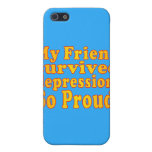 My Friend Survived Depression: So Proud! iPhone 5 Cover