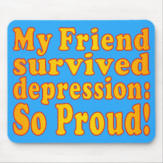 My Friend Survived Depression: So Proud! Mouse Pad