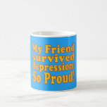 My Friend Survived Depression: So Proud! Classic White Coffee Mug
