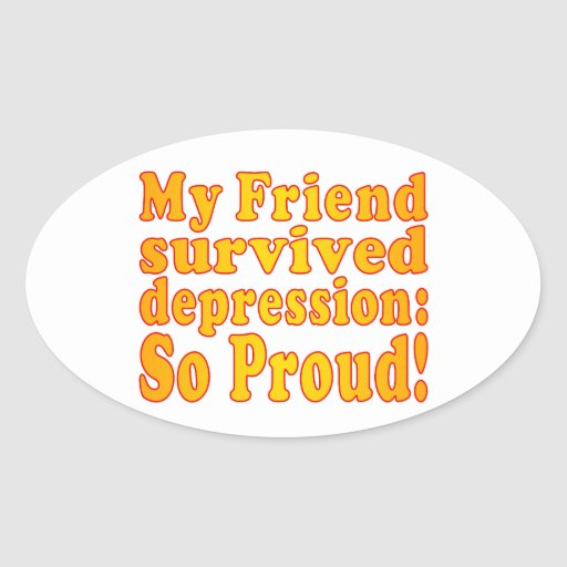 My Friend Survived Depression: So Proud! Oval Sticker