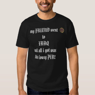 my friend went to IRAQ and all i got was ... T-Shirt