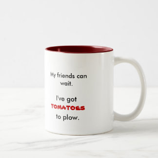 My friends can wait I ve got tomatoes to plow Coffee Mug