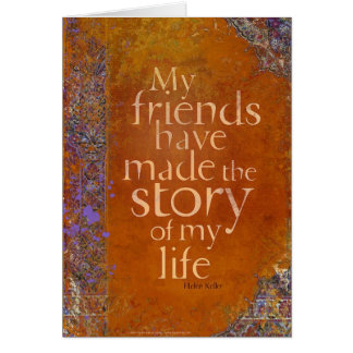 My Friends Have Made the Story of my Life Card