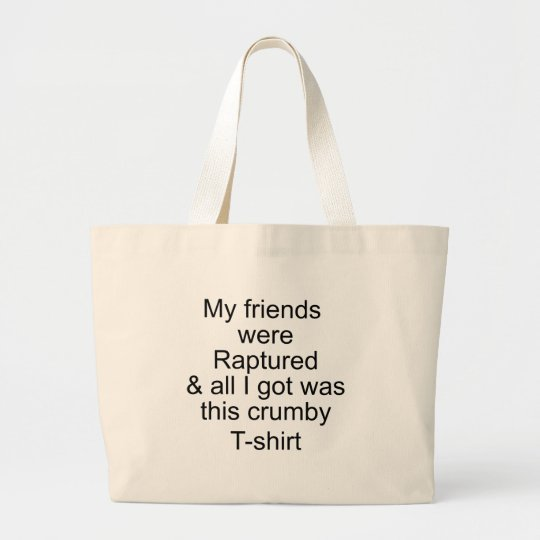 My Friends Were Raptured Large Tote Bag