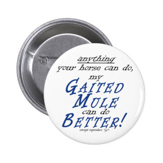 My Gaited Mule Can Do It Better Pinback Button