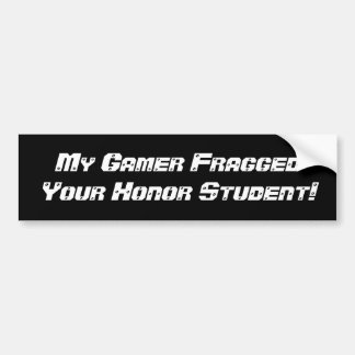 My Gamer Fragged Your Honor Student Bumper Sticker