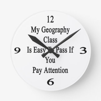 My Geography Class Is Easy To Pass If You Pay Atte Round Wallclocks