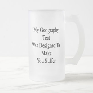 My Geography Test Was Designed To Make You Suffer. Frosted Glass Beer Mug