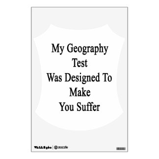 My Geography Test Was Designed To Make You Suffer. Wall Sticker