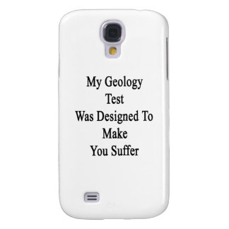 My Geology Test Was Designed To Make You Suffer Galaxy S4 Case