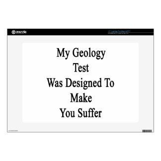 """My Geology Test Was Designed To Make You Suffer Skin For 15"""" Laptop"""