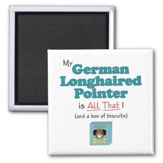 My German Longhaired Pointer is All That! Magnet