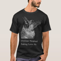 My German Shepherd Freaking Loves Me T-Shirt