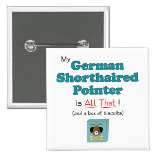 My German Shorthaired Pointer is All That! 2 Inch Square Button