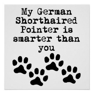 My German Shorthaired Pointer Is Smarter Than You Poster