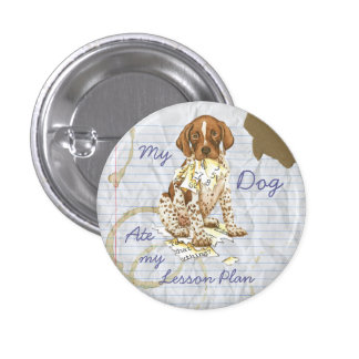 My German Shorthhaired Pointer Ate My Lesson Plan 1 Inch Round Button