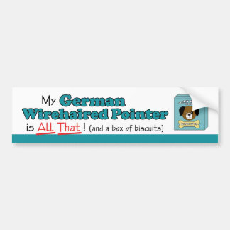 My German Wirehaired Pointer is All That! Bumper Sticker