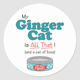My Ginger Cat is All That! Funny Kitty Classic Round Sticker