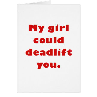 My Girl Could Deadlift You Card