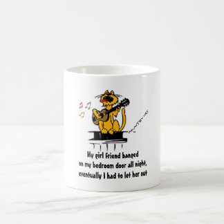 My girl friend banged on my bedroom door all night coffee mug