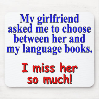"""""""My girlfriend asked me to choose"""" Mouse Pad"""