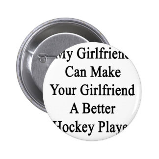 My Girlfriend Can Make Your Girlfriend A Better Ho Pinback Button