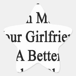 My Girlfriend Can Make Your Girlfriend A Better Ho Star Sticker