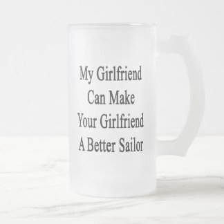 My Girlfriend Can Make Your Girlfriend A Better Sa Frosted Glass Beer Mug