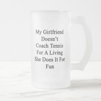My Girlfriend Doesn't Coach Tennis For A Living Sh Frosted Beer Mug