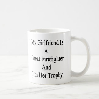 My Girlfriend Is A Great Firefighter And I'm Her T Coffee Mug