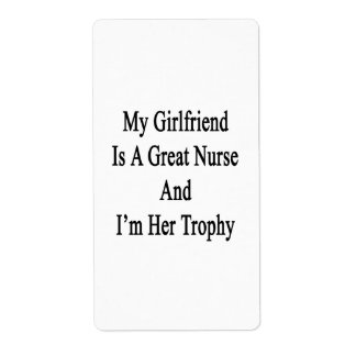 My Girlfriend Is A Great Nurse And I'm Her Trophy. Shipping Labels