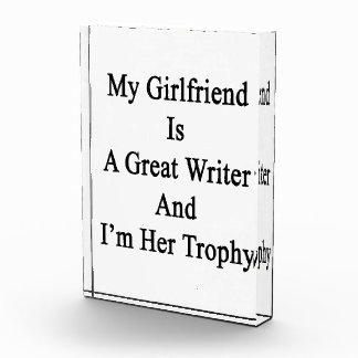 My Girlfriend Is A Great Writer And I'm Her Trophy Acrylic Award