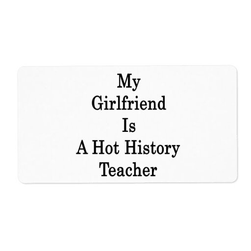 My Girlfriend Is A Hot History Teacher Shipping Label